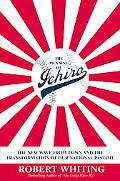 Meaning of Ichiro The New Wave from Japan and the Transformation of Our National Pastime