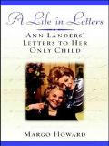 Life in Letters Ann Landers' Letters to Her Only Child