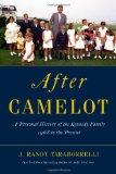 After Camelot : An Intimate History of the Kennedy Family, 1968 to the Present