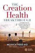 Creation Health Breakthrough 8 Essentials to Revolutionize Your Health Physically, Mentally,...