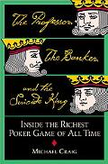 Professor, the Banker, and the Suicide King Inside the Richest Poker Game of All Time
