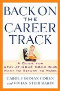 Back on the Career Track A Guide for Stay-at-home Moms Who Want to Return to Work