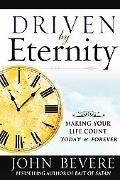 Driven by Eternity Making Your Life Count Today And Forever