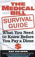 Medical Bill Survival Guide: What You Need to Know before You Pay a Dime - Pat Palmer - Mass...