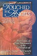 Touched by Angels True Cases of Close Encounters of the Celestial Kind