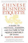 Chinese Business Etiquette A Guide to Protocol, Manners, and Culture in the People's Republi...