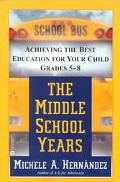 Middle School Years Achieving the Best Education for Your Child, Grades 5-8