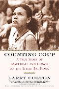 Counting Coup A True Story of Basketball and Honor on the Little Big Horn