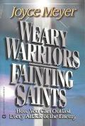 Weary Warriors, Fainting Saints How You Can Outlast Every Attack of the Enemy