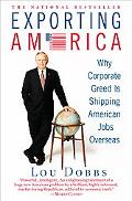 Exporting America Why Corporate Greed is Shipping American Jo