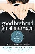 Good Husband, Great Marriage Finding the Good Husband...in the Man Your Married