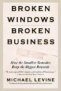 Broken Windows, Broken Business How the Smallest Remedies Reap the Biggest Rewards