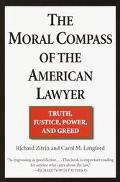 Moral Compass of the American Lawyer Truth, Justice, Power and Greed