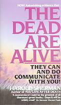 Dead Are Alive They Can and Do Communicate With You