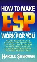 How to Make ESP Work for You - Harold Sherman - Mass Market Paperback - REISSUE