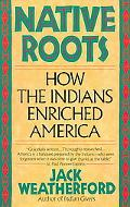 Native Roots How the Indians Enriched America