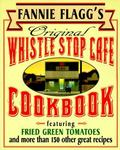 Fannie Flagg's Original Whistle Stop Cafe Cookbook Featuring  Fried Green Tomatoes, Southern...