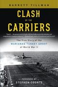 Clash of the Carriers The True Story of the Marianas Turkey Shoot of World War II