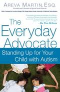 Everyday Advocate : Standing up for Your Child with Autism or Other Special Needs