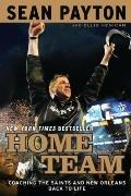 Home Team : Coaching the Saints and New Orleans Back to Life