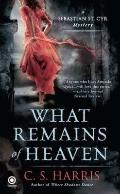What Remains of Heaven : A Sebastian St. Cyr Mystery
