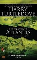 Liberating Atlantis : A Novel of Alternate History