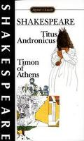 Tragedy of Titus Andronicus The Life of Timon of Athens With New Dramatic Criticism and an U...