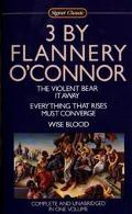 Three by Flannery O'Connor Wise Blood/the Violent Bear It Away/Everything That Rises/Must Co...