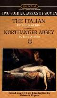 Two Gothic Classics by Women: The Italian, Northanger Abbey