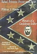 Rebel Private Front and Rear  Memoirs of a Confederate Soldier