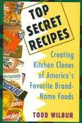 Top Secret Recipes Creating Kitchen Clones of America's Favorite Brand-Name Foods