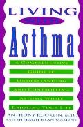 Living with Asthma: A Comprehensive Guide to Understanding and Controlling Asthma... - Anthony R. Rooklin - Paperback