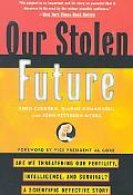 Our Stolen Future Are We Threatening Our Fertility, Intelligence, and Survival?-A Scientific...
