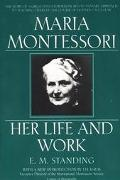 Maria Montessori Her Life and Work