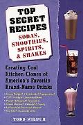 Top Secret Recipes Sodas, Smoothies, Spirits, & Shakes  Creating Cool Kitchen Clones of Amer...