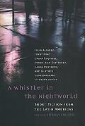 Whistler in the Nightworld Short Fiction from the Latin Americas