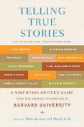 Telling True Stories A Nonfiction Writers' Guide from the Nieman Foundation at Harvard Unive...