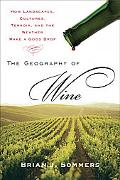 Geography of Wine How Landscapes, Cultures, Terroir, and the Weather Make a Good Drop