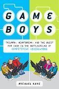 Game Boys: Triumph, Heartbreak, and the Quest for Cash in the Battleground of Competitive Vi...