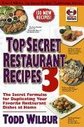 Top Secret Restaurant Recipes 3: The Secret Formulas for Duplicating Your Favorite Restauran...
