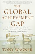 The Global Achievement Gap: Why Even Our Best Schools Don't Teach the New Survival Skills Ou...