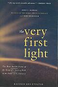 The Very First Light: The True Inside Story of the Scientific Journey Back to the Dawn of th...