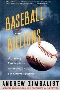 Baseball and Billions A Probing Look Inside the Big Business of Our National Pastime