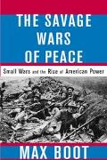 Savage Wars of Peace Small Wars and the Rise of American Power