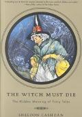 Witch Must Die The Hidden Meaning of Fairy Tales