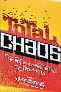 Total Chaos The Art And Aesthetics of Hip-hop