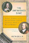 The Unfinished Game: Pascal, Fermat, and the Seventeenth-Century Letter that Made the World ...