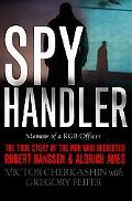 Spy Handler Memoir of a KGB Officer  The True Story of the Man Who Recruited Robert Hanssen ...