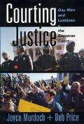 Courting Justice Gay Men and Lesbians V. the Supreme Court