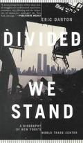 Divided We Stand A Biography of New York's World Trade Center